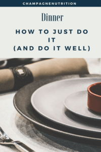 Dinner: How to Just Do It
