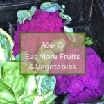 Jessica Fishman offers tips on how to eat more fruits and veggies along with some beautiful and simple recipes