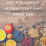 Why you should intermittent fast every day